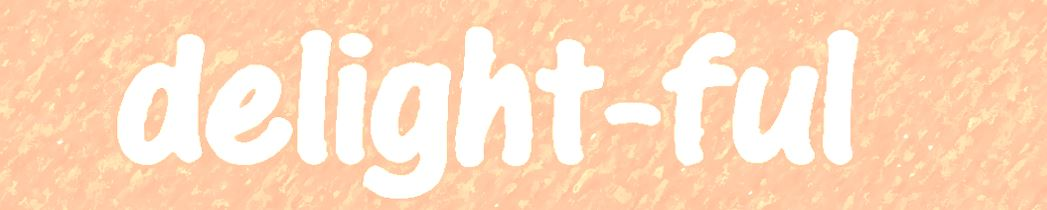 Thoughts and inspiration about why delight is so important