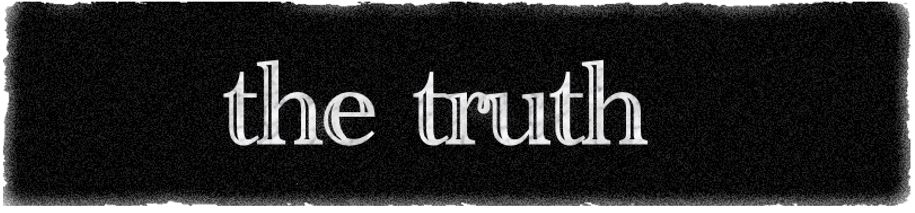 The truth is…